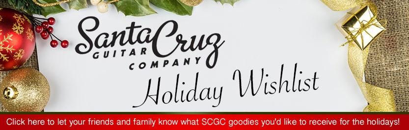 Santa Cruz Guitar Company Holiday Wish List